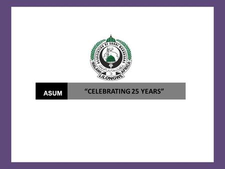 """CELEBRATING 25 YEARS"" ASUM OUR PROPOSAL TO DONORS PROJECT PROPOSAL: INTRODUCTION OF THE DEPARTMENT OF ISLAMIC STUDIES DEGREE PROGRAMME EXECUTIVE SUMMARY."