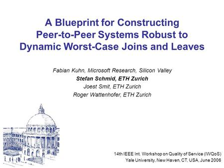 A Blueprint for Constructing Peer-to-Peer Systems Robust to Dynamic Worst-Case Joins and Leaves Fabian Kuhn, Microsoft Research, Silicon Valley Stefan.