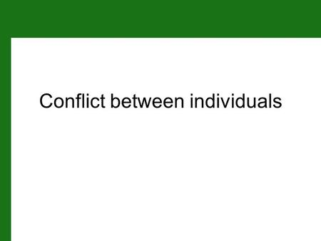 Conflict between individuals. 8.1 Sex Allocation Conflict Conflict: when the sex allocation optima for individuals differ sexes have different worth to.