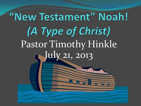 Pastor Timothy Hinkle July 21, 2013. Who Was Noah? The son of Lamech of the posterity of Seth — the tenth from Adam. He died at the age of 950 years He.