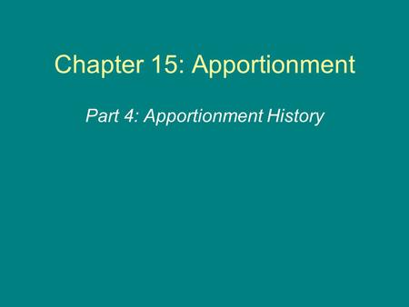 Chapter 15: Apportionment Part 4: Apportionment History.