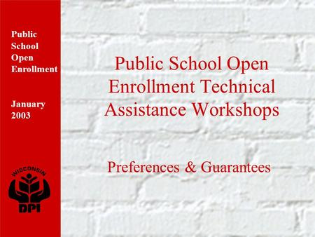 Public School Open Enrollment January 2003 Public School Open Enrollment Technical Assistance Workshops Preferences & Guarantees.