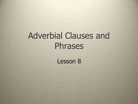 Adverbial Clauses and Phrases Lesson 8. Santa Clause does like to write.