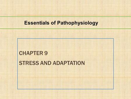 CHAPTER 9 STRESS AND ADAPTATION Essentials of Pathophysiology.