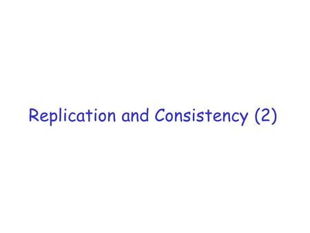 Replication and Consistency (2). Reference r Replication in the Harp File System, Barbara Liskov, Sanjay Ghemawat, Robert Gruber, Paul Johnson, Liuba.