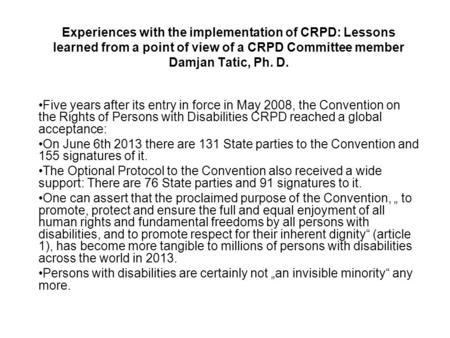 Experiences with the implementation of CRPD: Lessons learned from a point of view of a CRPD Committee member Damjan Tatic, Ph. D. Five years after its.