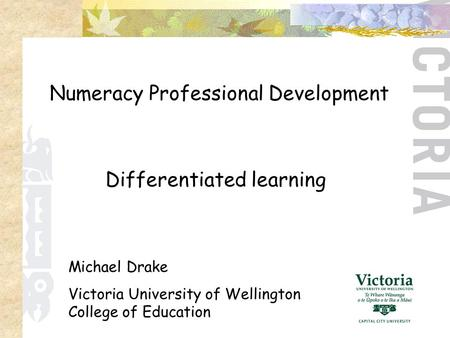 Numeracy Professional Development Michael Drake Victoria University of Wellington College of Education Differentiated learning.