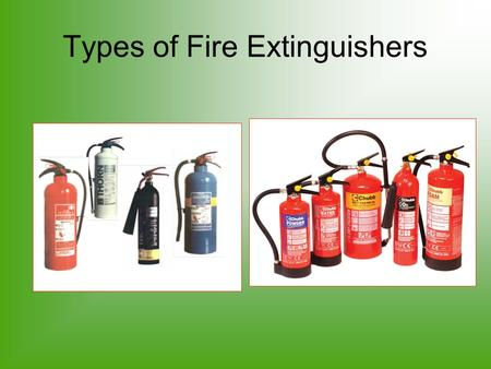 Types of Fire Extinguishers. Three ways to extinguish a fire Starvation - Removal of fuel Smothering - Removal of oxygen Cooling - Removal of heat Remove.