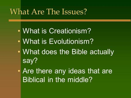 What Are The Issues? What is Creationism? What is Evolutionism?