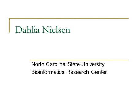 Dahlia Nielsen North Carolina State University Bioinformatics Research Center.