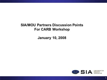 1 SIA/MOU Partners Discussion Points For CARB Workshop January 10, 2008.