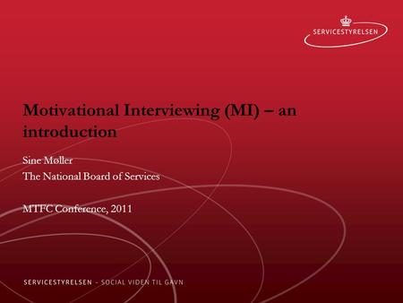 Motivational Interviewing (MI) – an introduction Sine Møller The National Board of Services MTFC Conference, 2011.