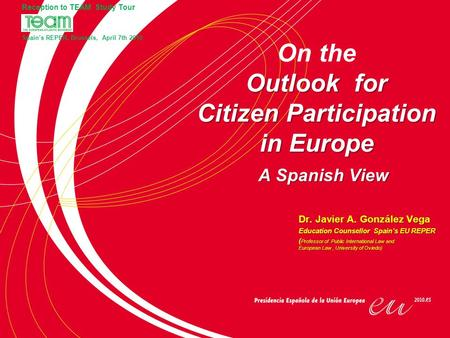 Outlook for Citizen Participation in Europe On the Outlook for Citizen Participation in Europe A Spanish View Dr. Javier A. González Vega Education Counsellor.