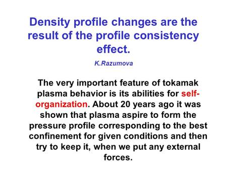 Density profile changes are the result of the profile consistency effect. K.Razumova The very important feature of tokamak plasma behavior is its abilities.