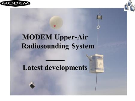 MODEM Upper-Air Radiosounding System _____ Latest developments.