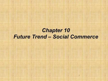 1 Chapter 10 Future Trend – Social Commerce. Learning objectives The chapter will discuss the following concepts:  What is social ecommerce  How do.