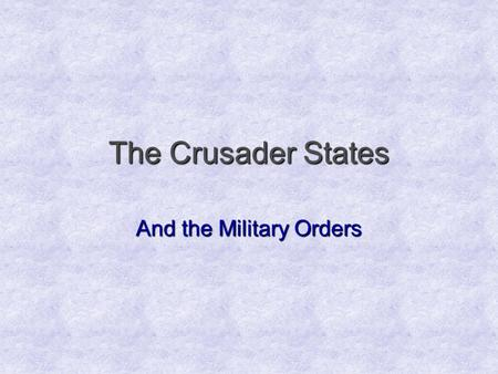 The Crusader States And the Military Orders. The Modern Middle East.