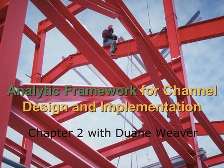 Analytic Framework for Channel Design and Implementation Chapter 2 with Duane Weaver.
