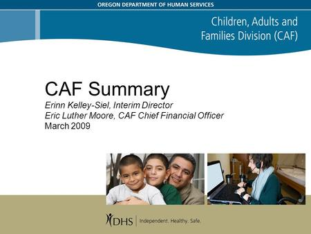 CAF Summary Erinn Kelley-Siel, Interim Director Eric Luther Moore, CAF Chief Financial Officer March 2009.