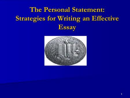 1 The Personal Statement: Strategies for Writing an Effective Essay.