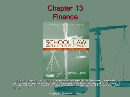 Copyright © Allyn & Bacon 2008 Chapter 13 Finance This multimedia product and its contents are protected under copyright law. The following are prohibited.