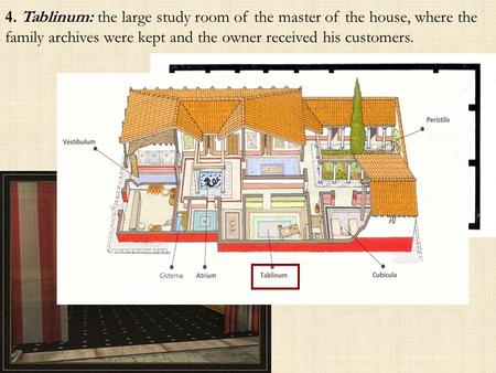 4. Tablinum: the large study room of the master of the house, where the family archives were kept and the owner received his customers.
