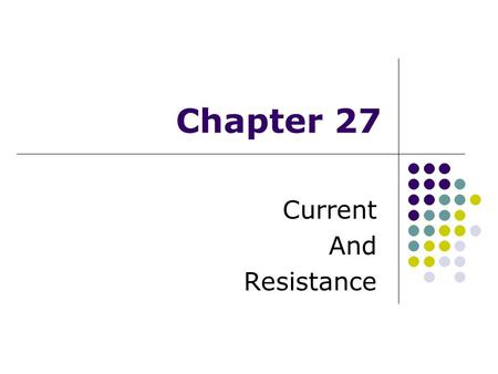 Chapter 27 Current And Resistance. 27.1 Electric Current Electric current is the rate of flow of charge through some region of space The SI unit of current.