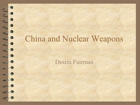China and Nuclear Weapons Destin Fairman. Test History 4 1953: Research begins on nuclear capabitities research spark delivered by Soviets capabilities.