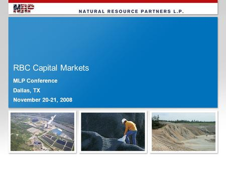 RBC Capital Markets MLP Conference Dallas, TX November 20-21, 2008.