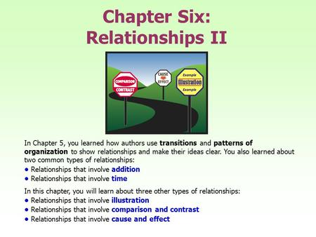 Chapter Six: Relationships II In Chapter 5, you learned how authors use transitions and patterns of organization to show relationships and make their ideas.