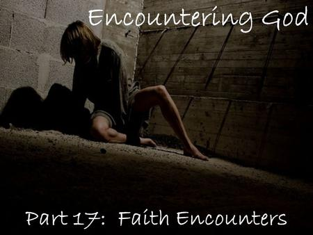 Encountering God Part 17: Faith Encounters. Genesis 32:1-2 Joseph, (son of Jacob) when seventeen years of age, was pasturing the flock with his brothers.