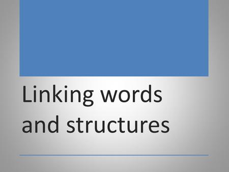Linking words and structures. Contrast However..... Although (hoci) Although the course was difficult, I enjoyed it. / Even though / While / Whereas /