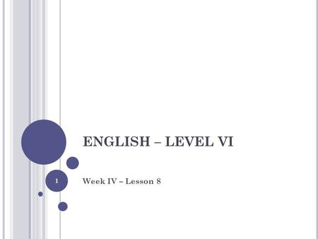 ENGLISH – LEVEL VI Week IV – Lesson 8.
