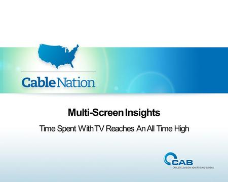 Multi-Screen Insights Time Spent With TV Reaches An All Time High.
