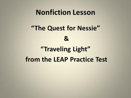 "Nonfiction Lesson ""The Quest for Nessie"" & ""Traveling Light"" from the LEAP Practice Test."