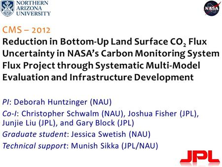 CMS – 2012 Reduction in Bottom-Up Land Surface CO 2 Flux Uncertainty in NASA's Carbon Monitoring System Flux Project through Systematic Multi-Model Evaluation.