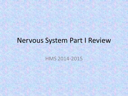 Nervous System Part I Review HMS 2014-2015. ??? The process by which an organism's internal environment is kept stable in spite of changes in the external.