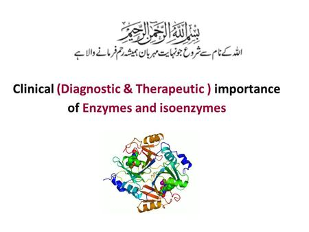 Clinical (Diagnostic & Therapeutic ) importance of Enzymes and isoenzymes.