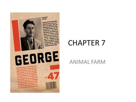 "CHAPTER 7 ANIMAL FARM. Chapter 6 Animals believe all the hard work is for their benefit. ""Voluntary"" Sunday-work – only half food ration. Harvest not."
