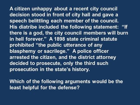 A citizen unhappy about a recent city council decision stood in front of city hall and gave a speech belittling each member of the council. His diatribe.
