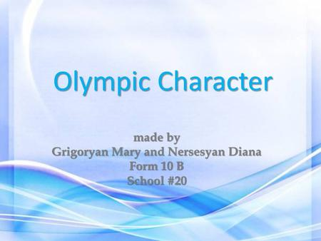 Olympic Character made by Grigoryan Mary and Nersesyan Diana Form 10 B School #20.