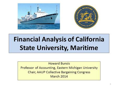 Financial Analysis of California State University, Maritime Howard Bunsis Professor of Accounting, Eastern Michigan University Chair, AAUP Collective Bargaining.