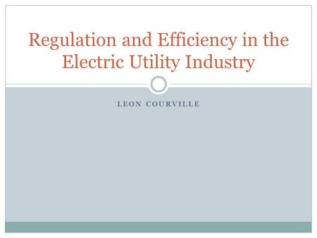 LEON COURVILLE Regulation and Efficiency in the Electric Utility Industry.