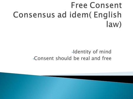 Identity of mind Consent should be real and free.