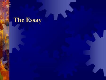 The Essay. What is an essay?  Origin of the word: Essai (French)  An essay is a short work, treating a topic from the author's point of view.  Work.