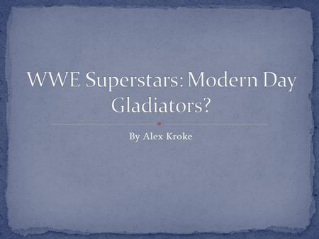 By Alex Kroke. Spartacus, Batista, Commodus, Ezekiel, Verus, and Kane; remember these names. Some are Roman gladiators and the others are WWE wrestlers,