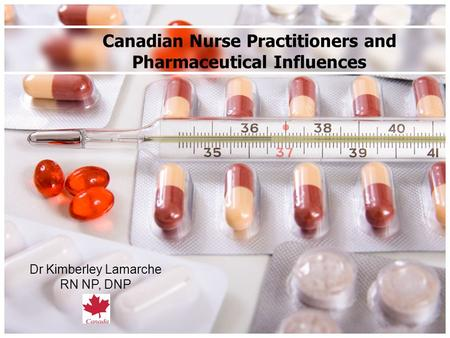 Dr Kimberley Lamarche RN NP, DNP Canadian Nurse Practitioners and Pharmaceutical Influences.