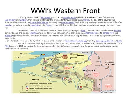 WWI's Western Front Following the outbreak of World War I in 1914, the German Army opened the Western Front by first invading Luxembourg and Belgium, then.
