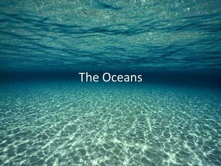 The Oceans. Introduction The increase in world population and the continued rise of industrialization have resulted in a need to further understand the.
