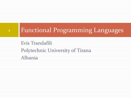 Evis Trandafili Polytechnic University of Tirana Albania Functional Programming Languages 1.